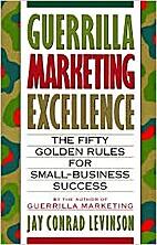 Guerilla Marketing Excellence: The 50 Golden…