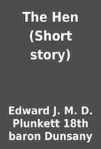 The Hen (Short story) by Edward J. M. D.…