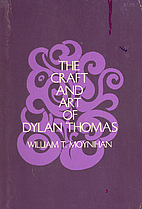 Craft and Art of Dylan Thomas by William T.…