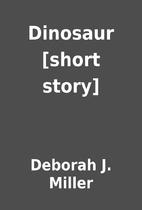 Dinosaur [short story] by Deborah J. Miller