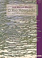 O Rio Apagado: acasos e travessuras by José…