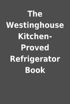 The Westinghouse Kitchen-Proved Refrigerator…