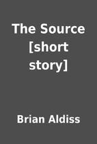 The Source [short story] by Brian Aldiss