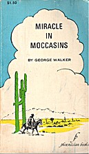 Miracle in Moccasins by George Walker
