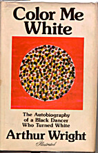 Color Me White: The Autobiography of a Black…