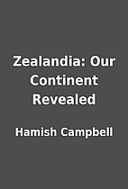 Zealandia: Our Continent Revealed by Hamish…