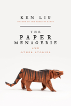 The Paper Menagerie and Other Stories by Ken…