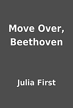 Move Over, Beethoven by Julia First