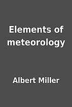 Elements of meteorology by Albert Miller