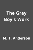 The Gray Boy's Work by M. T. Anderson