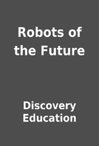 Robots of the Future by Discovery Education