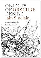 Objects of Obscure Desire by Iain Sinclair