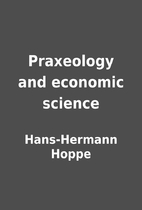 Praxeology and economic science by…