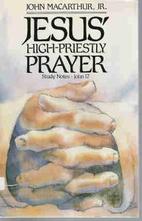 Jesus' high-priestly prayer: Study…