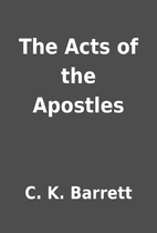 The Acts of the Apostles by C. K. Barrett