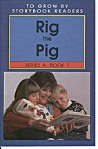 Rig the Pig (To Grow By Storybook Readers,…