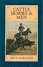Cattle, Horses and Men by John H. Culley