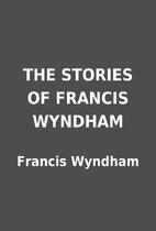 THE STORIES OF FRANCIS WYNDHAM by Francis…