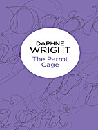 The Parrot Cage by Daphne Wright