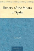 History of the Moors of Spain by Jean-Pierre…