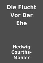 Die Flucht Vor Der Ehe by Hedwig…