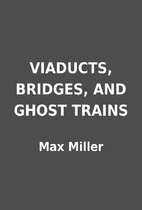 VIADUCTS, BRIDGES, AND GHOST TRAINS by Max…