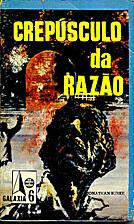 CREPÚSCULO DA RAZÃO (Twilight of reason)…