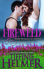Fireweed (Wild Women of Alaska #3) by…