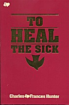 To Heal the Sick by Charles Hunter