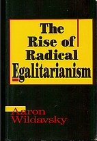 The Rise of Radical Egalitarianism by Aaron…