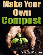 Make Your Own Compost by Yvette Matros
