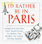 I'd Rather Be in Paris: Fabulous Recipes and…