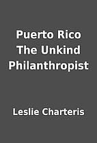 Puerto Rico The Unkind Philanthropist by…