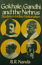 Gokhale, Gandhi, and the Nehrus by B. R.…