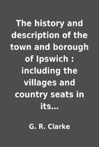 The history and description of the town and…