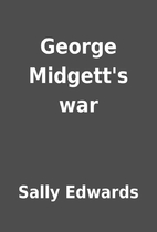 George Midgett's war by Sally Edwards