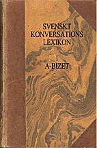 Svenskt Konversationslexikon 1, A-Bizet by…