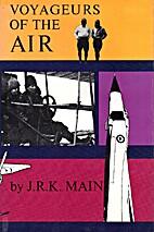 Voyageurs of the Air. by John Robert Kennedy…