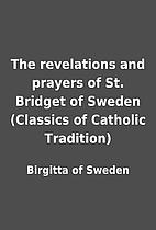 The revelations and prayers of St. Bridget…
