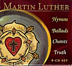 Martin Luther : hymns, ballads, chants,…