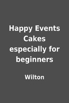 Happy Events Cakes especially for beginners…