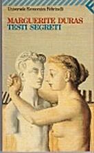 Testi segreti by Marguerite Duras