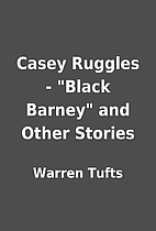 Casey Ruggles - Black Barney and Other…