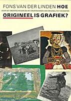 Hoe origineel is grafiek? by Fons van der…