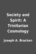 Society and Spirit: A Trinitarian Cosmology…