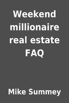 Weekend millionaire real estate FAQ by Mike…