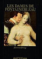 Les dames de Fontainebleau by Florence Delay