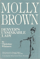 Molly Brown Denver's Unsinkable Lady by…