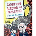 Quiet on Account of Dinosaur by Jane Thayer
