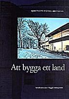 Att bygga ett land : 1900-talets svenska…